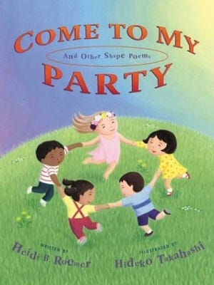 """""""Come to My Party and other Shape Poems"""" by Heidi B. Roemer, illustrated by Hideko Takahashi"""