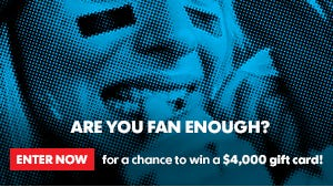 Are You Fan Enough? Enter starting Aug. 16 for a chance to win a $4,000 gift card