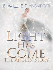 "Ballet Magnificat!'s ""Light Has Come ... The Angels' Story"" is new this Christmas."