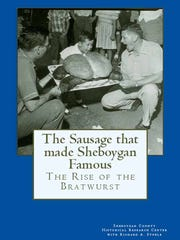 """The Sausage that Made Sheboygan Famous, The Rise of the Bratwurst."""