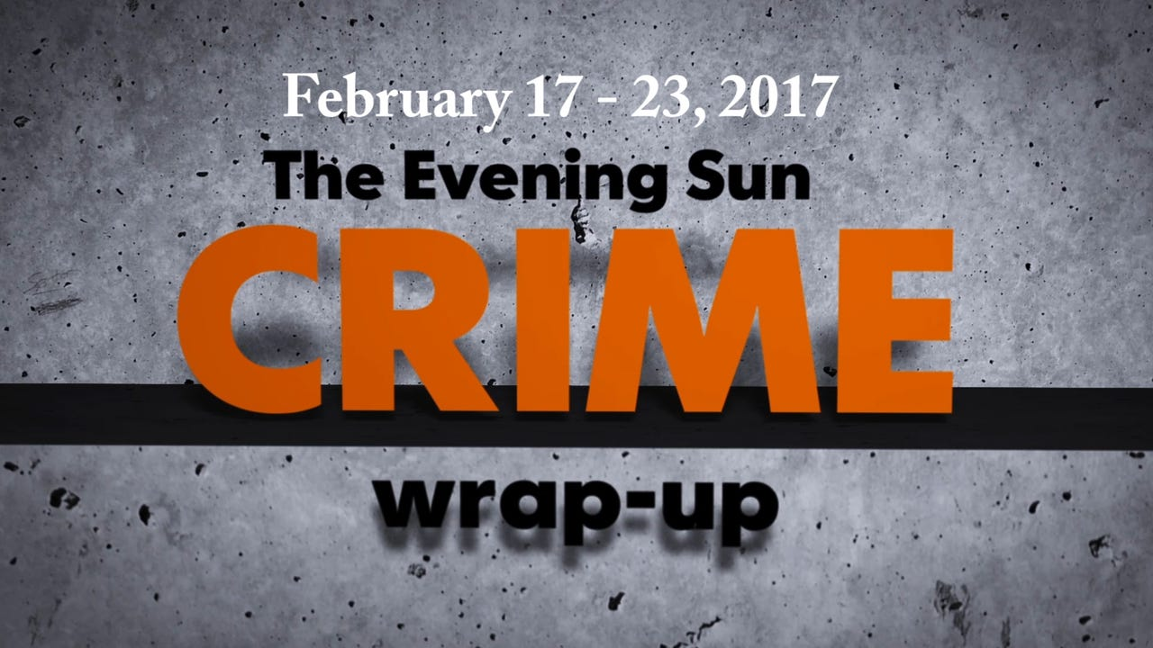 Evening Sun reporter Kaitlin Greenockle reviews crime news for the week of Feb. 9 through Feb. 17. Dan Rainville, The Evening Sun