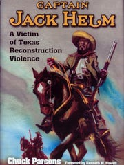 """Captain Jack Helm: A Victim of Texas Reconstruction Violence"" by Chuck Parsons"