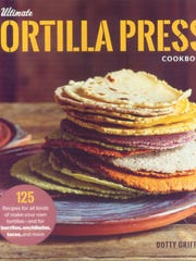 """The Ultimate Tortilla Press Cookbook"" by Dotty Griffith"
