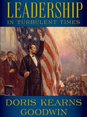"""Leadership in Turbulent Times"" by Doris Kearns Goodwin."