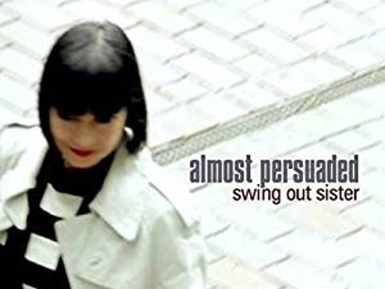 """Almost Persuaded"" by Swing Out Sister"