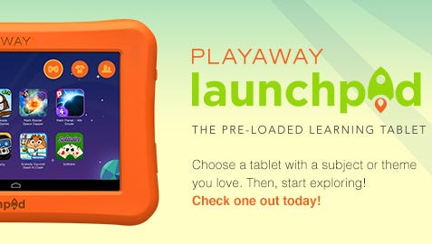 The library system is now offering Playaway Launchpad Tablets for families to check out.