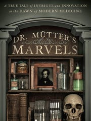 "The cover art for ""Dr. Mütter's Marvels: A True Tale of Intrigue and Innovation at the Dawn of Modern Medicine."""