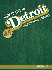 """How to Live in Detroit Without Being a Jackass"" by Aaron Foley"