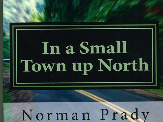 """Norman Prady is author of """"In a Small Town Up North."""""""
