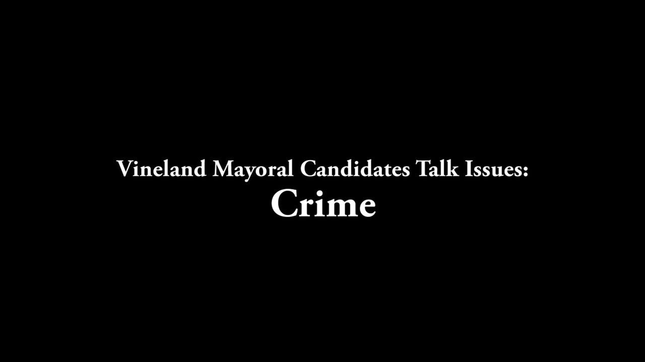 Watch: Vineland Mayoral Candidates Talk Issues - Crime