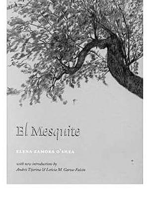 """El Mesquite by Elena Zamora O'Shea"