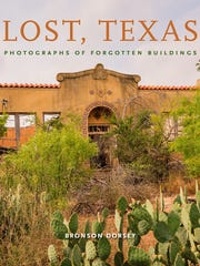 """Lost, Texas: Photographs of Forgotten Buildings"" by Bronson Dorsey"
