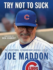 """Try Not to Suck: The Exceptional, Extraordinary Baseball Life of Joe Maddon"" by Bill Chastain and Jesse Rogers (Triumph Books)."