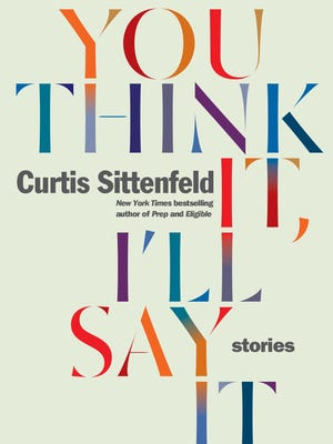 'You Think It, I'll Say It' by Curtis Sittenfeld.