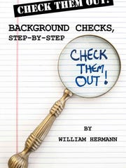 """Check Them Out! Background Checks, Step-by-Step,"" by William Hermann."