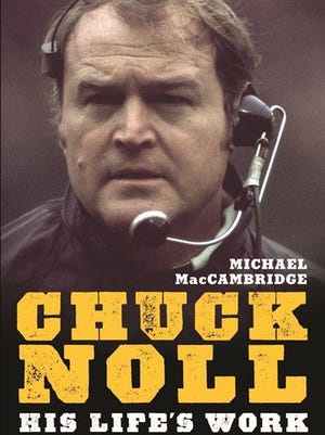 Chuck Noll: His Life's Work. By MacCambridge. University of Pittsburgh Press. 504 pages. $27.95.