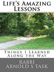 """Life's Amazing Lessons: Things I've Learned Along The Way"" features 51 columns written by Rabbi Arnold S. Task."
