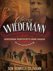 """""""George Wiedemann: Northern Kentucky's Beer baron"""" by Don Heinrich Tolzmann"""