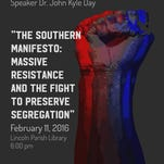 "Louisiana Tech University's history department will sponsor, ""The Southern Manifesto:  Massive Resistance and the Fight to Preserve Segregation,"" by Dr. John Kyle Day."