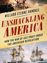 "Cover of ""Unshackling America: How the War of 1812"