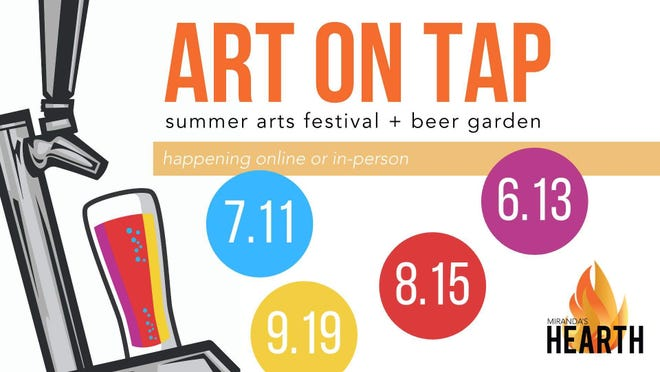 The first installment of Miranda's Hearth's Art on Tap summer arts festival and beer graden will take place virtually on June 13.