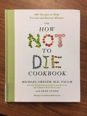 "The How Not To Die Cookbook,"" by Michael Greger, M.D."