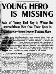 "Fate of ""young hero"" Manus Duggan gripped the state (and beyond). A June 11, 1917, headline in the Great Falls Daily Tribune described the way he saved miners in the Granite Mountain-Speculator fire that killed 168 men. He was later found dead and left behind a pregnant wife."