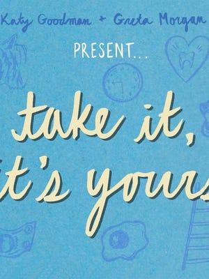 "Katy Goodman and Greta Morgan's ""Take It, It's Yours"""