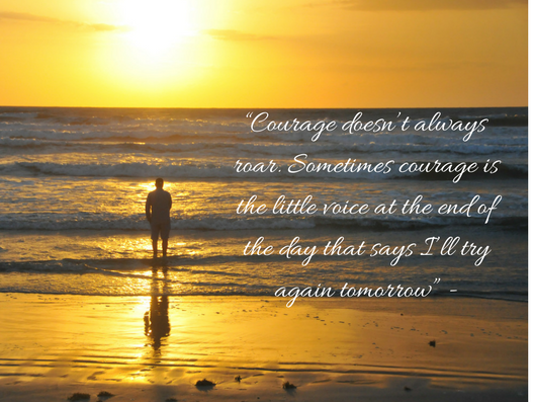 636425611129391905--Courage-doesn-t-always-roar.-Sometimes-courage-is-the-little-voice-at-the-end-of-the-day-that-says-I-ll-try-again-tomorrow---1-.png