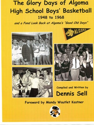 Dennis Sell's new book chronicles the glory days of Algoma basketball from 1948-1968.