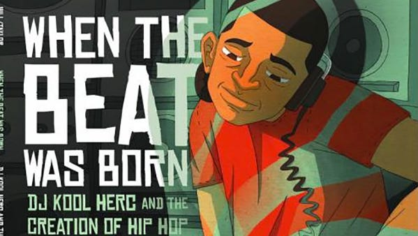 """When the Beat Was Born: DJ Kool Herc and the Creation of Hip Hop"" by Laban Carrick Hill"