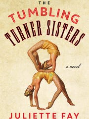 "Juliette Fay's new novel, ""The Tumbling Turner Sisters,"""