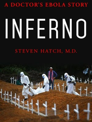"This image released by St. Martin's Press shows ""Inferno: A Doctor's ebola Story,"" by Steven Hatch M.D."