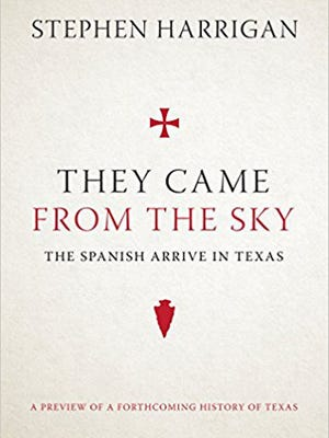 """Cover of Stephen Harrigan's book, """"They Came From The Sky: The Spanish arrive in Texas."""""""