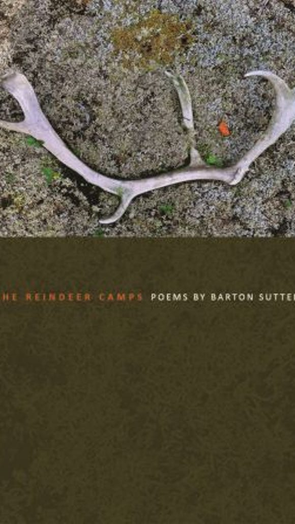 The Reindeer Camps  contains poems by Barton Sutter.