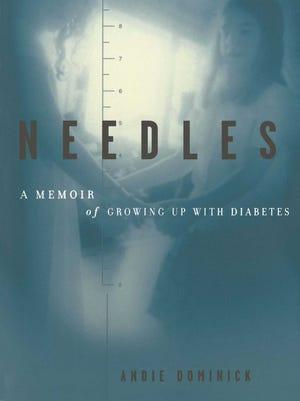 Needles: A Memoir of Growing up with Diabetes by Andie Dominick.