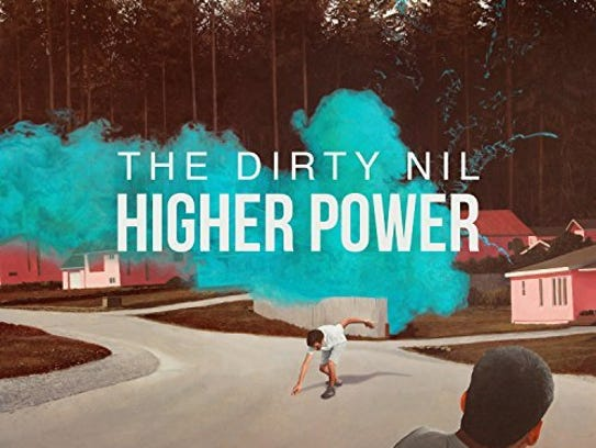 """Higher Power"" by the Dirty Nil."