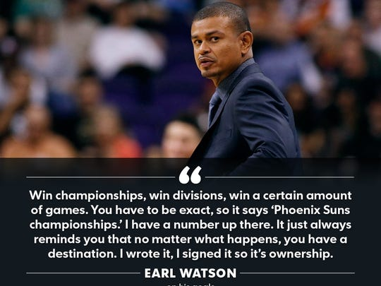 Suns coach Earl Watson has some clearly defined goals in his personal and professional life. Multiple Suns championships are among them.
