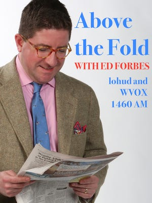 """Lohud.com Consumer Experience Director Ed Forbes hosts """"Above the Fold"""" on WVOX at 11 a.m. Wednesdays."""