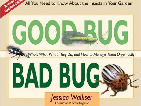 """Good Bug Bad Bug — Who's Who, What They Do, and How to Manage Them Organically"" by Jessica Walliser"