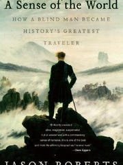 'A Sense of the World: How a Blind Man Became History's Greatest Traveler' by Jason Roberts