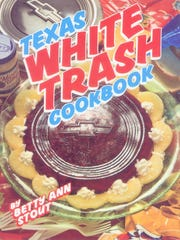 """Texas White Trash Cookbook: What Memaw Should Have Taught Y'all"" by Betty Ann Stout"
