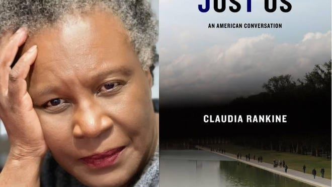 "The new book from Claudia Rankine, a celebrated poet, playwright, essayist, Yale University scholar and MacArthur Fellow, is ""Just Us: An American Conversation."""