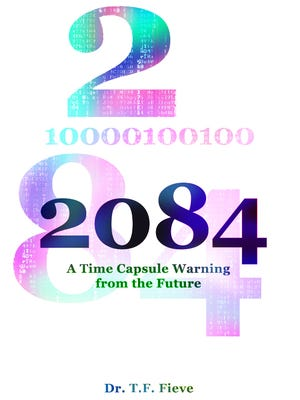 """Dr. T.F. Fieve, author of """"2084: A Time Capsule Warning from the Future,"""" will hold a free talk and book signing at 3 p.m. Friday at the Silver City Public Library."""