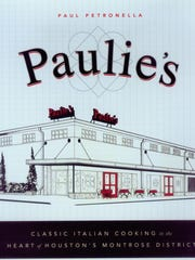 """Paulie's: Classic Italian Cooking in the Heart of Houston's Montrose District"" by Paul Petronella"