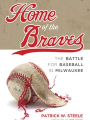 Home of the Braves: The Battle for Baseball in Milwaukee.