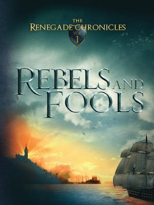 """The cover of the first of David William's three """"The Renegade Chronicles"""" books: """"Rebels and Fools."""""""