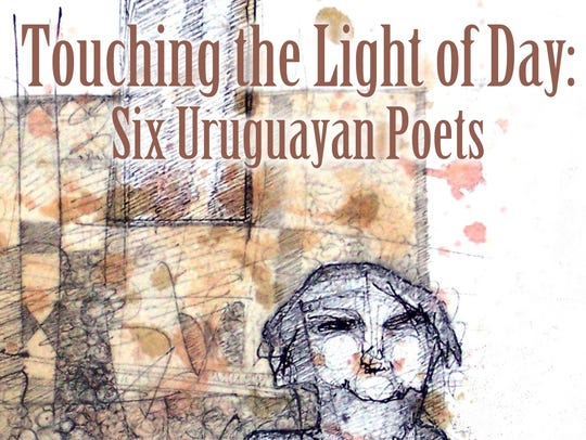 """Touching the Light of Day: Six Uruguayan Poets,"" a"