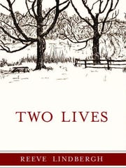 """Two Lives,"" the new book by Northeast Kingdom resident Reeve Lindbergh."