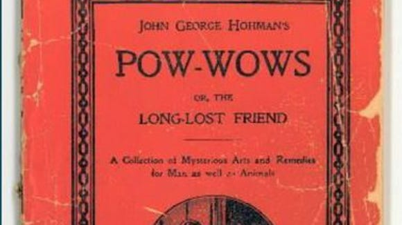 "John George Hohman's ""Long Lost Friend,"" was the bible for folk magic and and healing rituals in the Pennsylvania Dutch communities in York County and beyond."